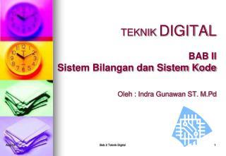 TEKNIK  DIGITAL BAB II Sistem Bilangan dan Sistem Kode Oleh : Indra Gunawan ST. M.Pd
