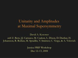 Unitarity and Amplitudes  at Maximal Supersymmetry