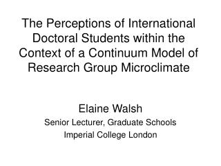 Elaine Walsh Senior Lecturer, Graduate Schools Imperial College London