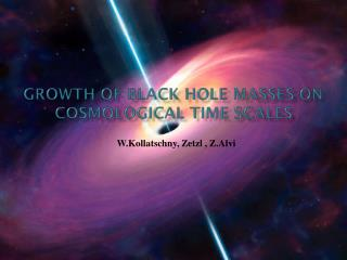 Growth of Black Hole Masses on Cosmological Time scales