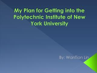 My Plan for Getting into the  Polytechnic Institute of New  York University