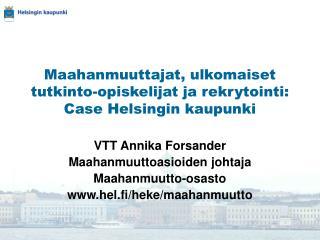 Maahanmuuttajat, ulkomaiset tutkinto-opiskelijat ja rekrytointi: Case Helsingin kaupunki