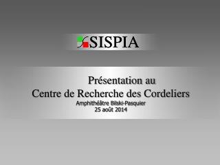 Présentation au Centre de Recherche des Cordeliers Amphithéâtre Bilski-Pasquier 25 août 2014
