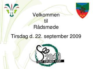 Velkommen til Rådsmøde Tirsdag d. 22. september 2009
