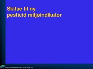 Skitse til ny  pesticid milj�indikator