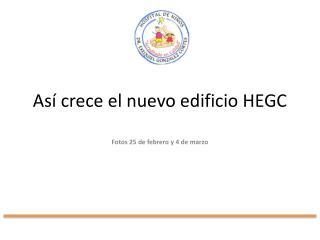 Así crece el nuevo edificio HEGC