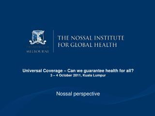 Universal Coverage – Can we guarantee health for all? 3 – 4 October 2011, Kuala Lumpur
