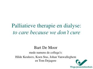 Palliatieve therapie en dialyse: to care because we don�t cure