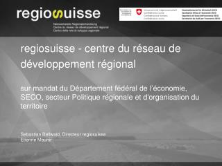 Sebastian Bellwald, Directeur regiosuisse Etienne Mounir