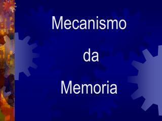 Mecanismo  da  Memoria