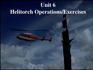 Unit 6 Helitorch Operations/Exercises