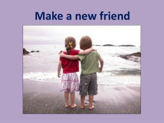 Make a new friend