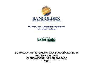 FORMACION GERENCIAL PARA LA PEQUEÑA EMPRESA REGIMEN LABORAL CLAUDIA ISABEL VILLAN TORRADO 2011
