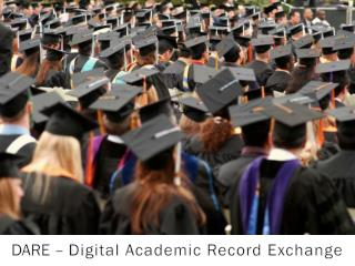 DARE –  Digital Academic Record Exchange