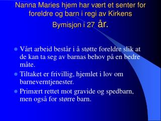 Nanna Maries hjem har vært et senter for foreldre og barn i regi av Kirkens Bymisjon i 27  år.