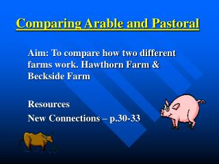 Comparing Arable and Pastoral