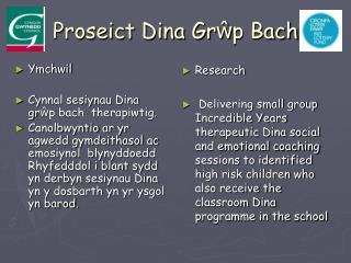 Proseict Dina Gr ŵ p Bach