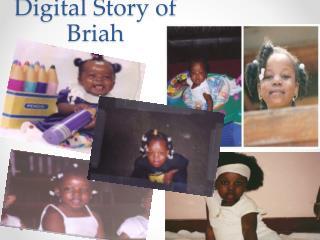 Digital Story of  Briah