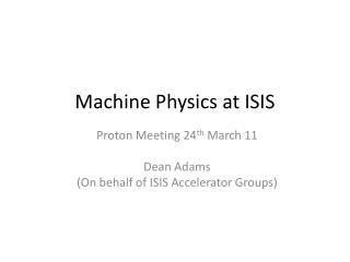 Machine Physics at ISIS