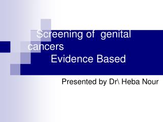 Screening of  genital                      cancers         Evidence Based