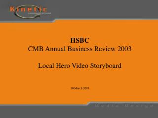 HSBC CMB Annual Business Review 2003 Local Hero Video Storyboard 10 March 2003