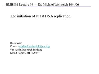 The initiation of yeast DNA replication Questions? Contact  michael.weinreich@vai
