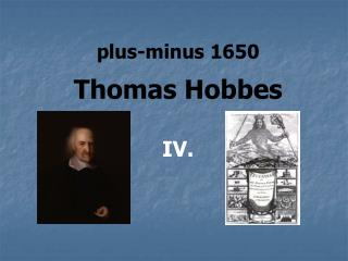 plus-minus 1650 Thomas Hobbes IV.