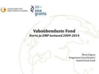 Maris Jõgeva Programmi koordinaator Avatud Eesti Fond