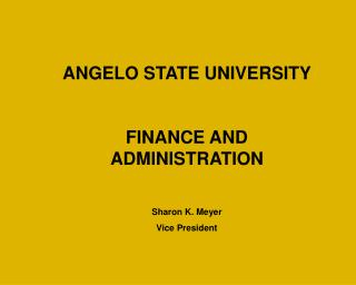 ANGELO STATE UNIVERSITY FINANCE AND ADMINISTRATION Sharon K. Meyer Vice President