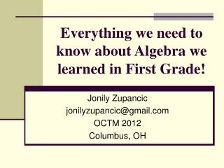 Everything we need to know about Algebra we learned in First Grade!