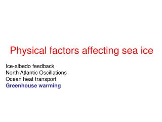 Physical factors affecting sea ice Ice-albedo feedback North Atlantic Oscillations