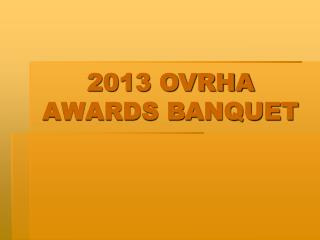 2013 OVRHA AWARDS BANQUET