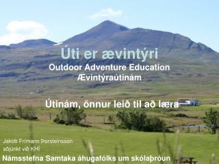 Úti er ævintýri Outdoor Adventure Education Ævintýraútinám
