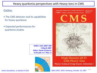 Outline:  The CMS detector and its capabilities   for heavy quarkonia