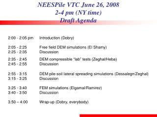 NEESPile VTC June 26, 2008 2-4 pm (NY time) Draft Agenda