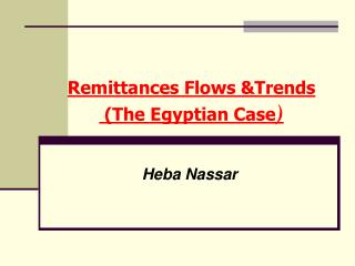 Remittances Flows &Trends  (The Egyptian Case )