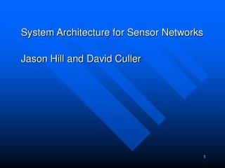 System Architecture for Sensor Networks  Jason Hill and David Culler