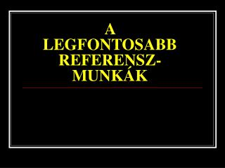 A LEGFONTOSABB REFERENSZ-MUNK�K