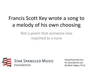 Francis Scott Key wrote a song to a melody of his own choosing
