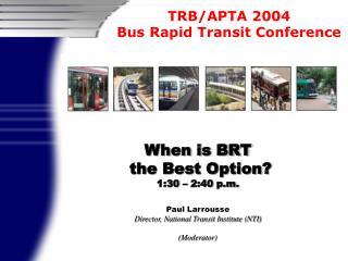 When is BRT  the Best Option? 1:30 – 2:40 p.m. Paul Larrousse