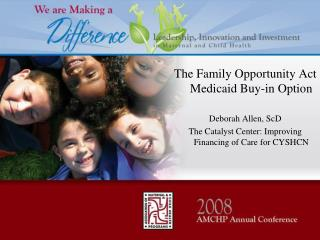 The Family Opportunity Act  Medicaid Buy-in Option Deborah Allen, ScD