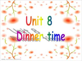 Unit 8  Dinner time