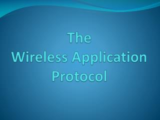 The  Wireless Application Protocol