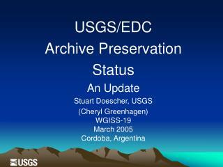 USGS/EDC Archive Preservation  Status An Update Stuart Doescher, USGS (Cheryl Greenhagen)