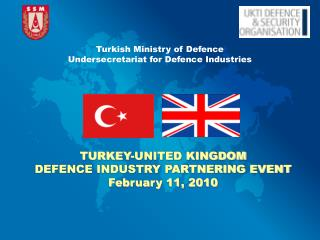 TURKEY-UNITED KINGDOM DEFENCE INDUSTRY PARTNERING EVENT February 11, 2010