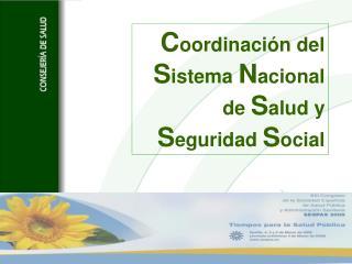 C oordinación del  S istema  N acional de  S alud y  S eguridad  S ocial