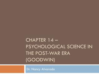 Chapter 14 – PSYCHOLOGICAL SCIENCE IN THE POST-WAR ERA (GOODWIN)