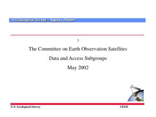 ) The Committee on Earth Observation Satellites  Data and Access Subgroups May 2002