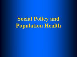 Social Policy and  Population Health