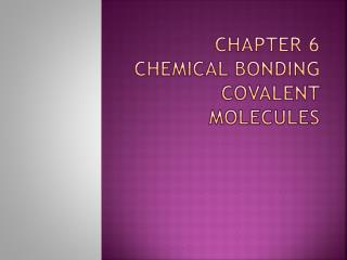 Chapter 6 Chemical Bonding Covalent molecules